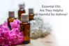 essential-oils-are-they-helpful-or-harmful-for-asthma-bt.png