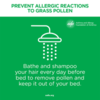 Bathe and shampoo every day to remove pollen: Bathe and shampoo every day to remove pollen