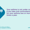 asthma peak week your asthma is not controlled if you take oral corticosteroids two or more times each year: asthma peak week your asthma is not controlled if you take oral corticosteroids two or more times each year