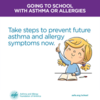 Take steps to prevent future asthma and allergy symptoms now.: Take steps to prevent future asthma and allergy symptoms now.